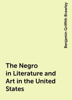 The Negro in Literature and Art in the United States, Benjamin Griffith Brawley