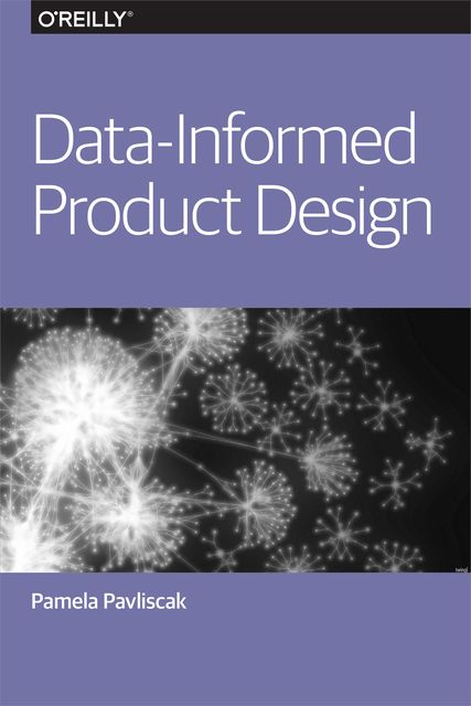 Data-Informed Product Design, Pamela Pavliscak