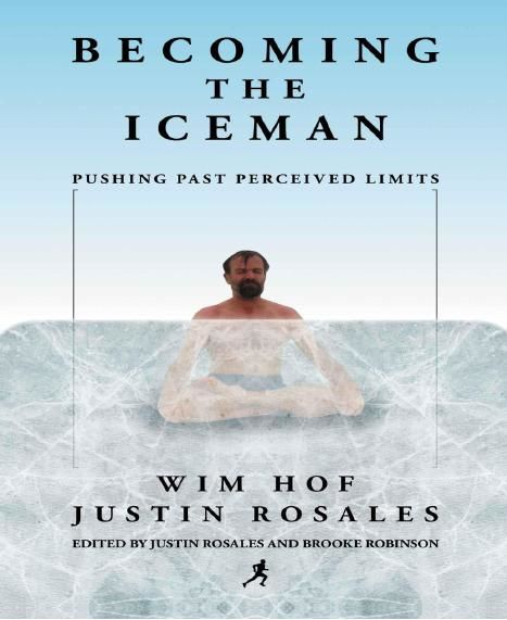 Becoming the Iceman: Pushing Past Perceived Limits, Wim Hof