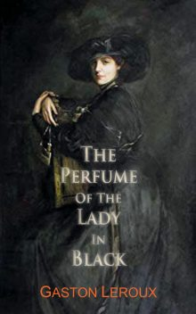 The Perfume of the Lady In Black, Gaston Leroux