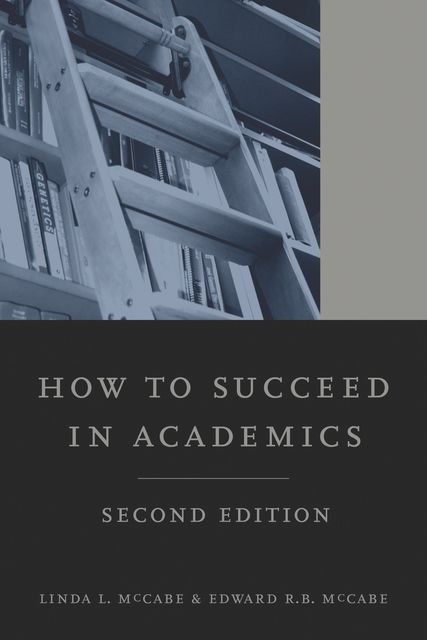 How to Succeed in Academics, 2nd edition, Edward R.B. McCabe, Linda L. McCabe