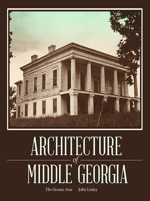 Architecture of Middle Georgia, John Linley