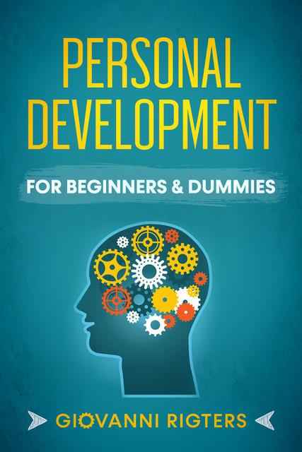 Personal Development for Beginners & Dummies, Giovanni Rigters