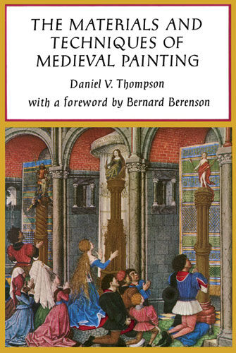 The Materials and Techniques of Medieval Painting, Daniel V.Thompson