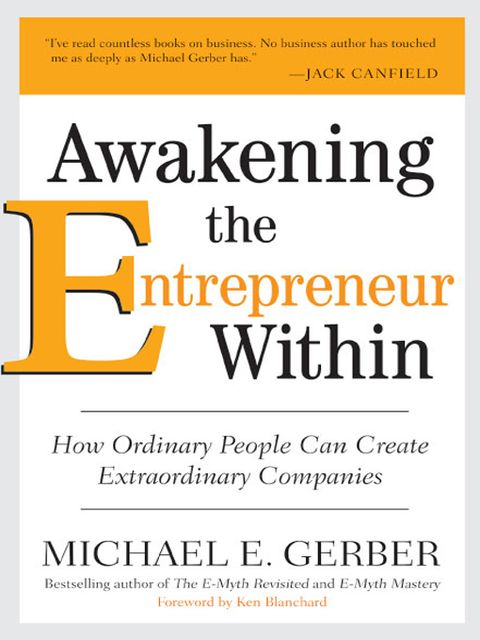 Awakening the Entrepreneur Within, Michael E.Gerber