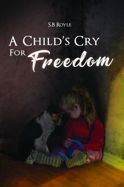 A Child's Cry for Freedom – Book 1, S. B Royle