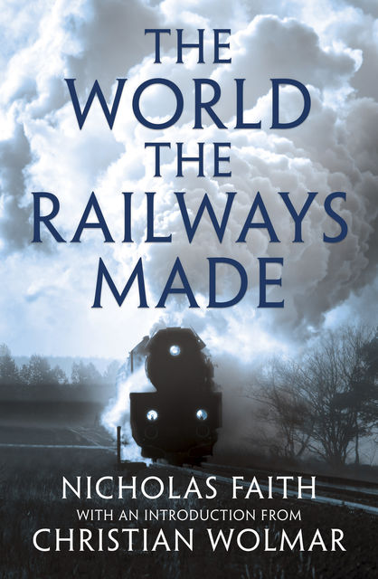 The World The Railways Made, Nicholas Faith