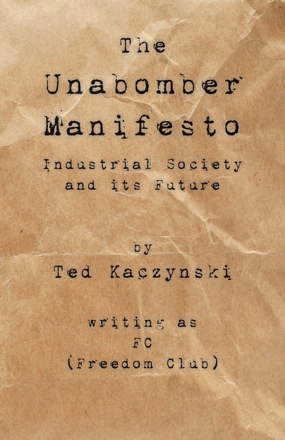 Industrial Society and its Future: The Unabomber Manifesto, FC aka Ted Kaczynski