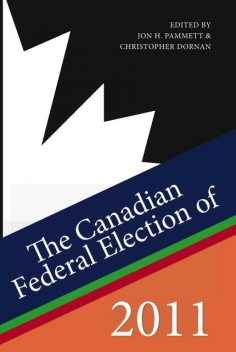 The Canadian Federal Election of 2011, Christopher Dornan, Jon H.Pammett