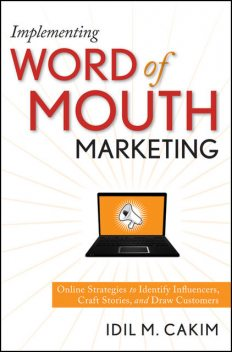 Implementing Word of Mouth Marketing, Idil M.Cakim