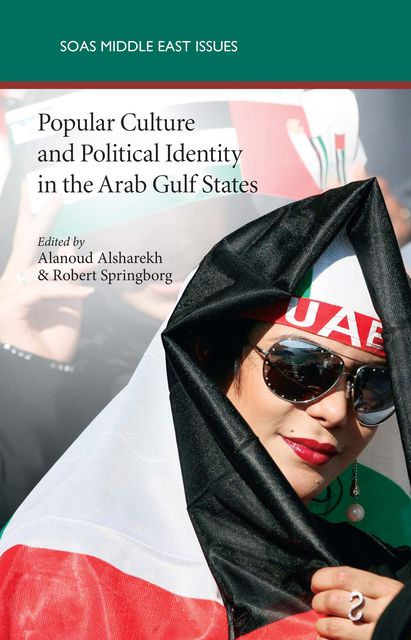 Popular Culture and Political Identity in the Arab Gulf States, Alanoud Alsharekh, Robert Springborg