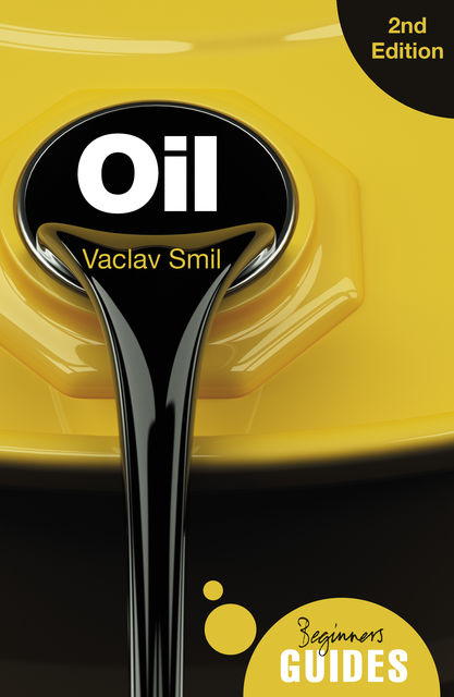 Oil – A Beginner's Guide 2nd edition, Vaclav Smil
