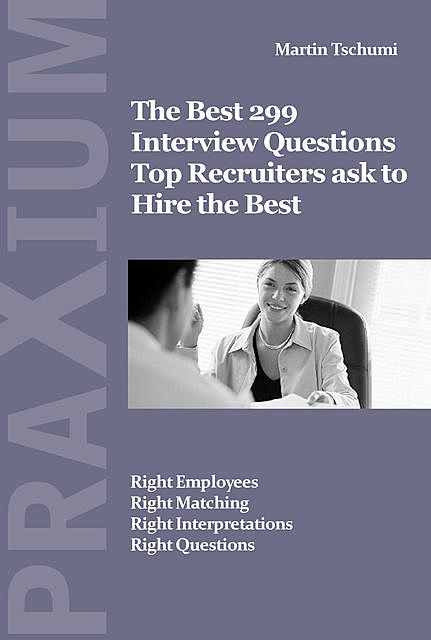 The Best 299 Interview Questions for Top Recruiters, Martin Tschumi