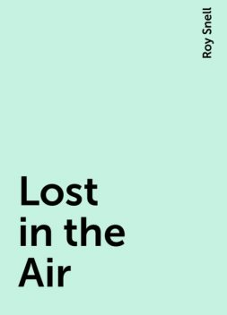 Lost in the Air, Roy Snell