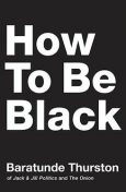 How to Be Black, Baratunde Thurston