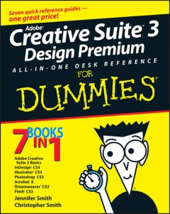Adobe Creative Suite 3 Design Premium All-in-One Desk Reference For Dummies, Jennifer Smith, Christopher Smith