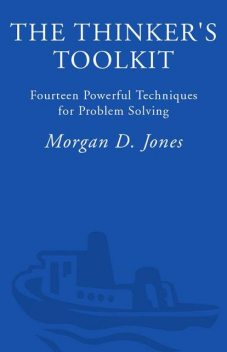 The Thinker's Toolkit: Fourteen Powerful Techniques for Problem Solving, Jones, Morgan