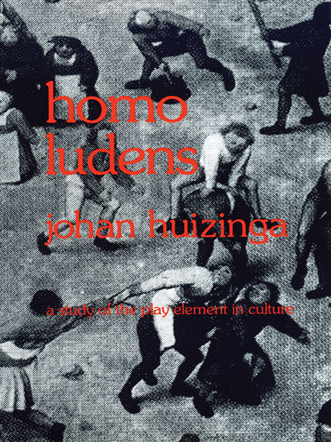 Homo Ludens: A Study of the Play-Element in Culture, Johan Huizinga