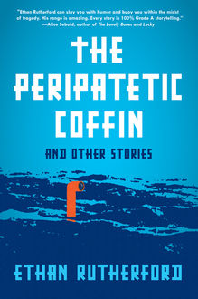 The Peripatetic Coffin and Other Stories, Ethan Rutherford