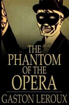 The Phantom of the Opera, Gaston Leroux