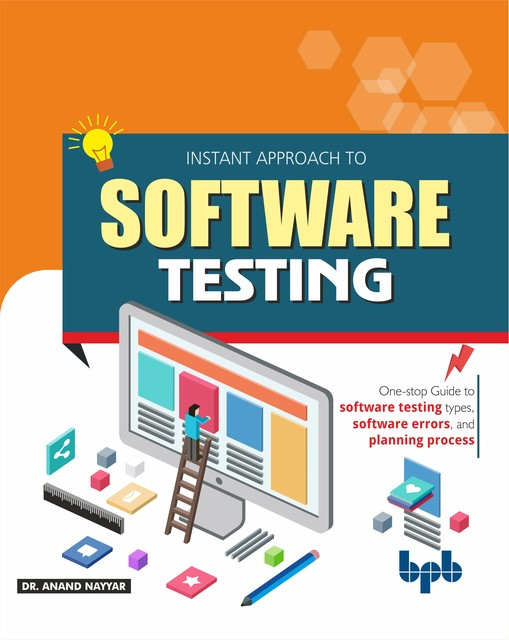 Instant Approach to Software Testing: Principles, Applications, Techniques, and Practices, Anand Nayyar