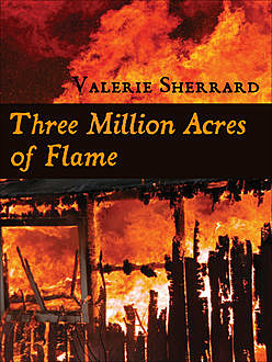 Three Million Acres of Flame, Valerie Sherrard