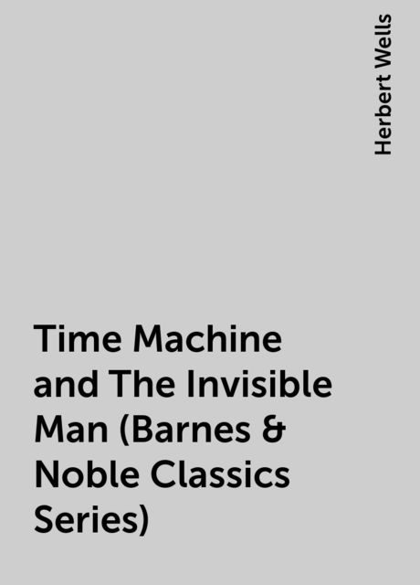 Time Machine and The Invisible Man (Barnes & Noble Classics Series), Herbert Wells