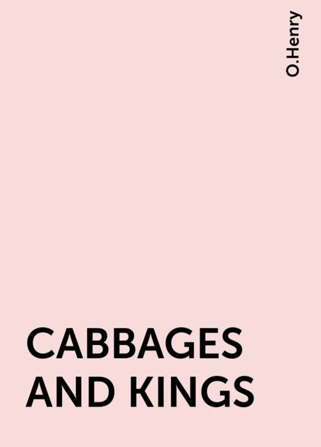 CABBAGES AND KINGS, O.Henry