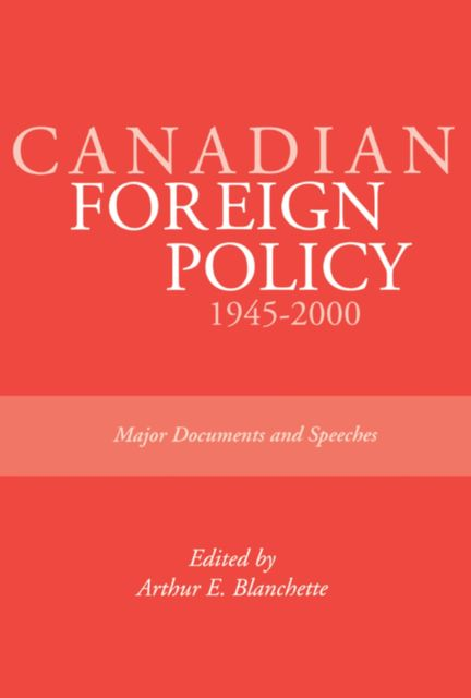 Canadian Foreign Policy: 1945–2000, Arthur E.Blanchette