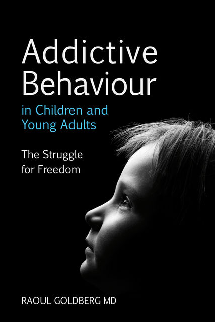 Addictive Behaviour in Children and Young Adults, Raoul Goldberg