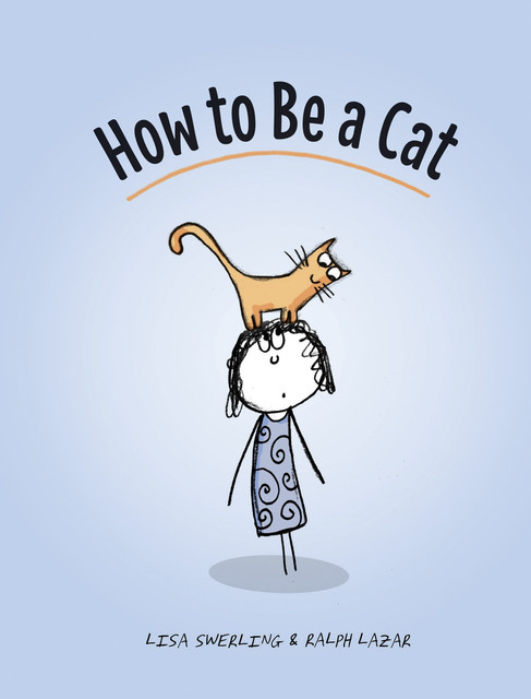 How to Be a Cat, Lisa Swerling, Ralph Lazar