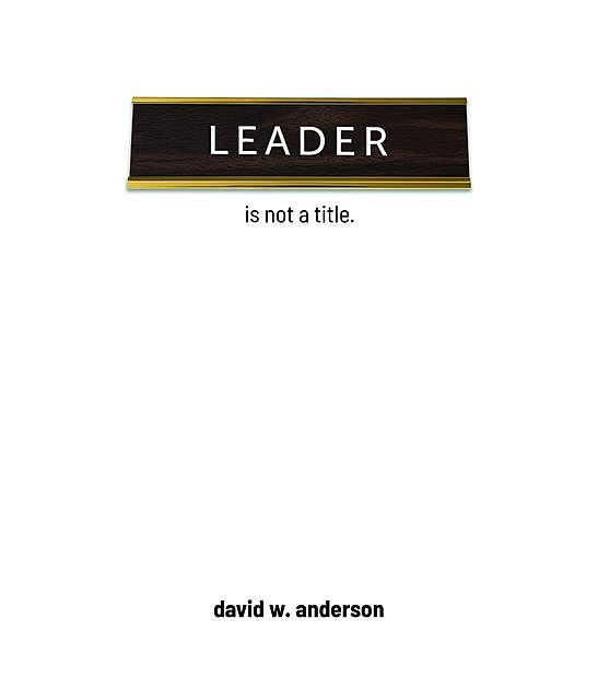 Leader Is Not A Title, David Anderson