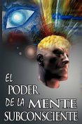 El Poder De La Mente Subconsciente (The Power of the Subconscious Mind) (Spanish Edition), Joseph Murphy