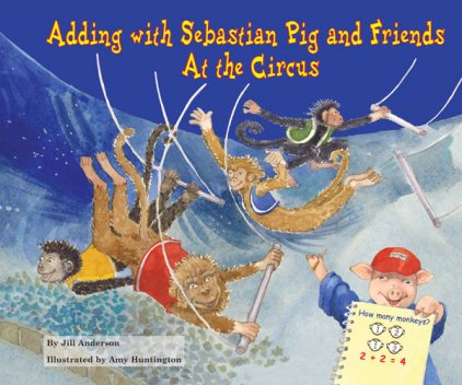 Adding with Sebastian Pig and Friends At the Circus, Jill Anderson