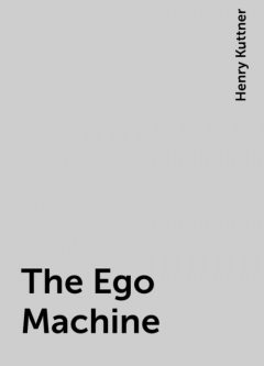 The Ego Machine, Henry Kuttner