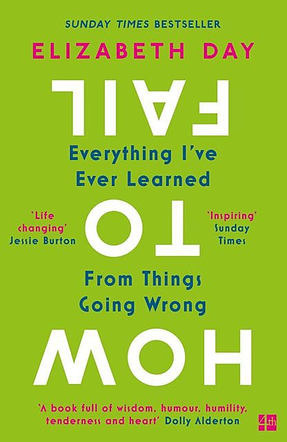 How to Fail: Everything I've Ever Learned From Things Going Wrong, Elizabeth Day