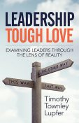 Leadership Tough Love, Timothy Townley Lupfer