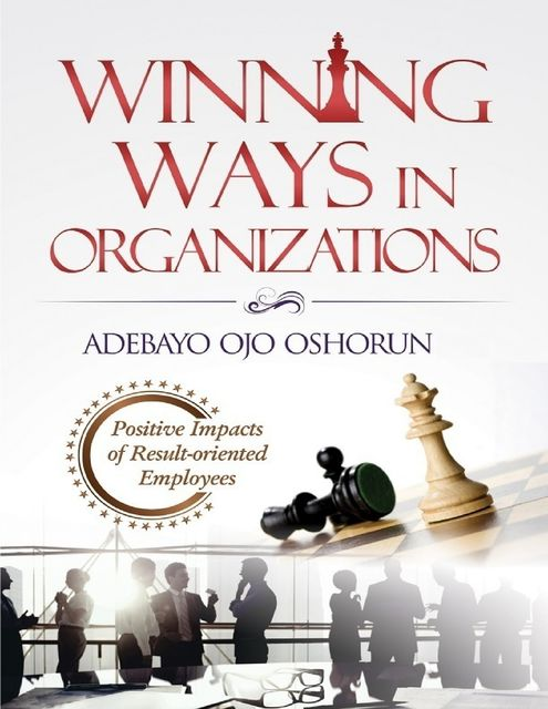 Winning Ways In Organizations: Positive Impacts of Result-oriented Employees, Adebayo Ojo Oshorun