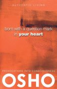 Born With a Question Mark in Your Heart, Osho