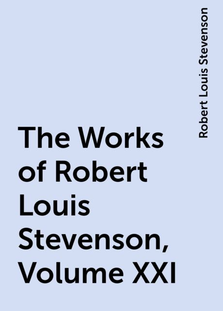 The Works of Robert Louis Stevenson, Volume XXI, Robert Louis Stevenson