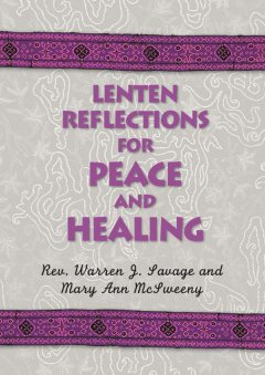Lenten Reflections for Peace and Healing, Mary Ann McSweeny, Warren J.Savage