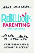 Rebellious Parenting, Carrie Blackaby, Richard Blackaby