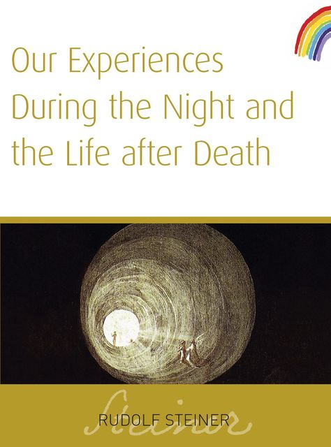 Our Experiences During The Night and The Life After Death, Rudolf Steiner