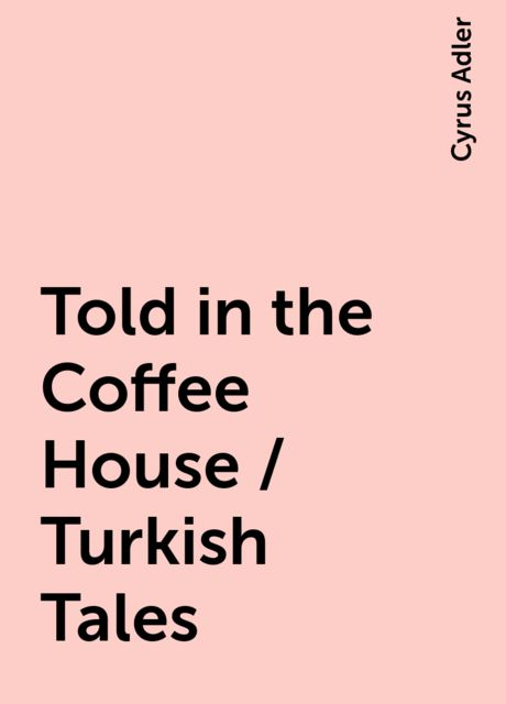 Told in the Coffee House / Turkish Tales, Cyrus Adler
