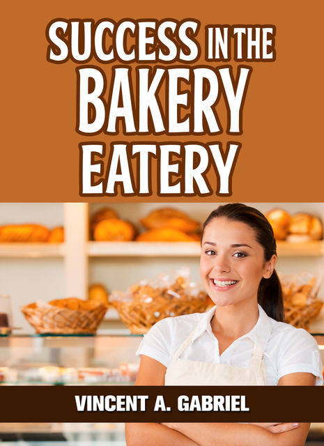 Success In the Bakery Eatery, Vincent Gabriel