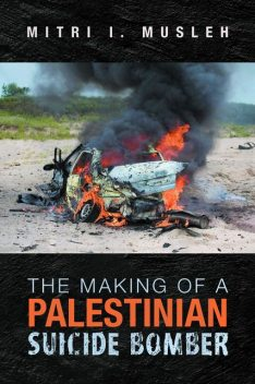 The Making of a Palestinian Suicide Bomber, Mitri I Musleh
