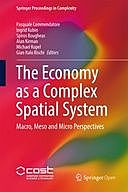 The Economy as a Complex Spatial System: Macro, Meso and Micro Perspectives, Alan Kirman, Gian Italo Bischi, Ingrid Kubin, Michael Kopel, Pasquale Commendatore, Spiros Bougheas
