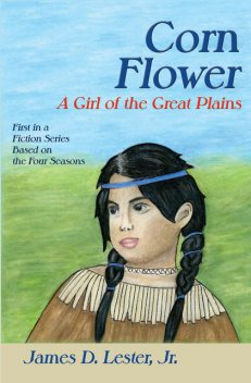 Corn Flower, A Girl of the Great Plains, James D. Lester