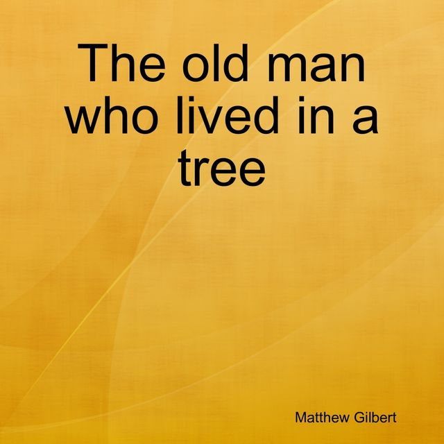 The Old Man Who Lived In a Tree, Matthew Gilbert
