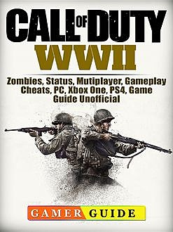 Call of Duty WWII Game, PS4, Xbox One, Zombies, Gameplay, Tips, Download Guide Unofficial, HSE Guides